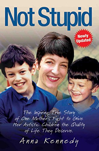 Not Stupid: The Inspiring True Story of One Mother's Fight to Give Her Autistic Children the Quality of Life They Deserve